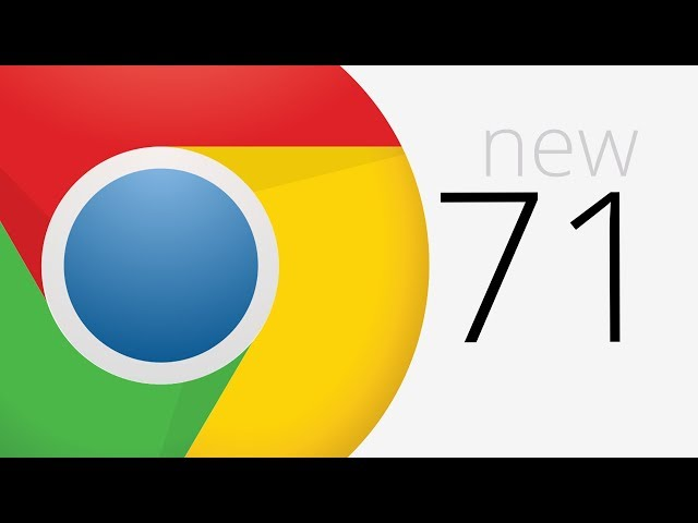 Google releases Chrome 71 with a focus on security features