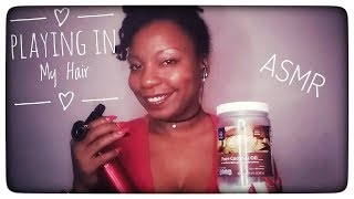 ASMR (Roleplay) Playing in My Natural Hair, Oiling & Scalp Massage