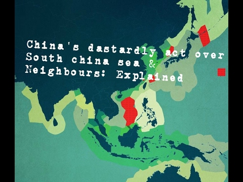 China's dastardly act over South china sea & Neighbours: Explained
