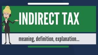 What Is Indirect Tax? What Does Indirect Tax Mean? Indirect Tax Meaning & Explanation