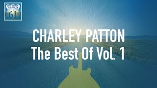 Charley Patton - The Best Of Vol 1 (Full Album / Album complet)