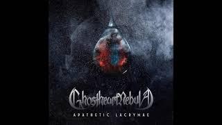 Ghostheart Nebula - Apathetic Lacrymae