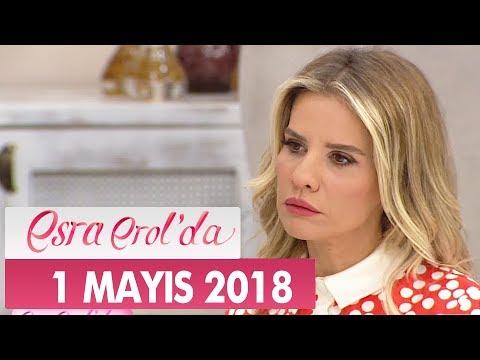 Esra Erol'da 1 Mayıs 2018 Salı - Tek Parça