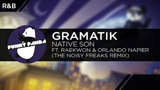 R&B || Gramatik - Native Son Feat. Raekwon & Orlando Napier (The Noisy Freaks Remix)