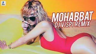 Mohabbat (Remix) - DJ Vispi | FANNEY KHAN | Aishwarya Rai Bachchan | Sunidhi Chauhan | Tanishk