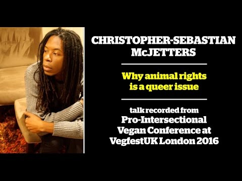 Christopher-Sebastian McJetters - Queering Animal Liberation: Why Animal Rights is a Queer Issue