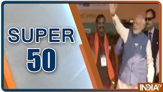Super 50 : NonStop News | March 28, 2019