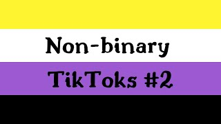 non-binary tiktoks to dismantle the gender binary