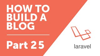 Part 25 - Adding Features to our Blog Controller [How to Build a Blog with Laravel 5 Series]