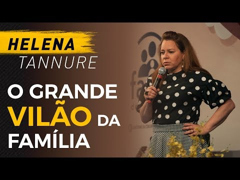 O Grande Vilão da Família - Helena Tannure