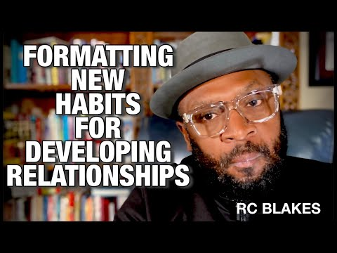 FORMATTING NEW HABITS FOR DEVELOPING RELATIONSHIPS by RC BLAKES