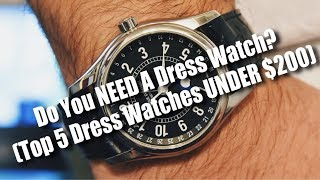 Do You NEED A Dress Watch? (5 Dress Watches UNDER $200)