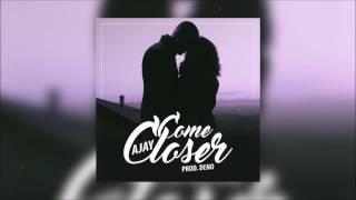 Ajay - Come Closer (Prod. Deno)