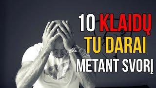 SVORIO METIMAS - 10 KLAIDŲ, KURIAS TU DARAI!