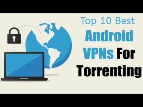 Top 10 Best Android VPNs For Torrenting & P2P 2019