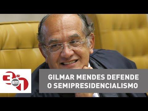 Reforma Política: Ministro Gilmar Mendes Defende O Semipresidencialismo