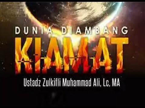 Dunia Di Ambang Kiamat - Ust. Zulkifli Muhammad Ali, MA : Kajian Masjid Al-Ikhlas Ciledug