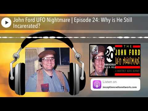 John Ford UFO Nightmare | Episode 24: Why is He Still Incarerated?
