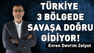 Türkiye 3 bölgede savaşa doğru gidiyor!
