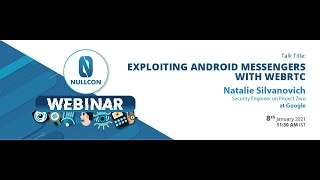 Exploiting Android Messengers with WebRTC | Natalie Silvanovich | Nullcon Webinar 2021