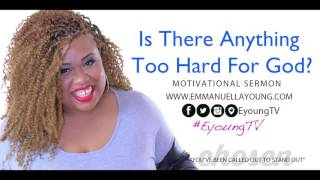 """Emmanuella Young """"Is There Anything To Hard For God?"""""""