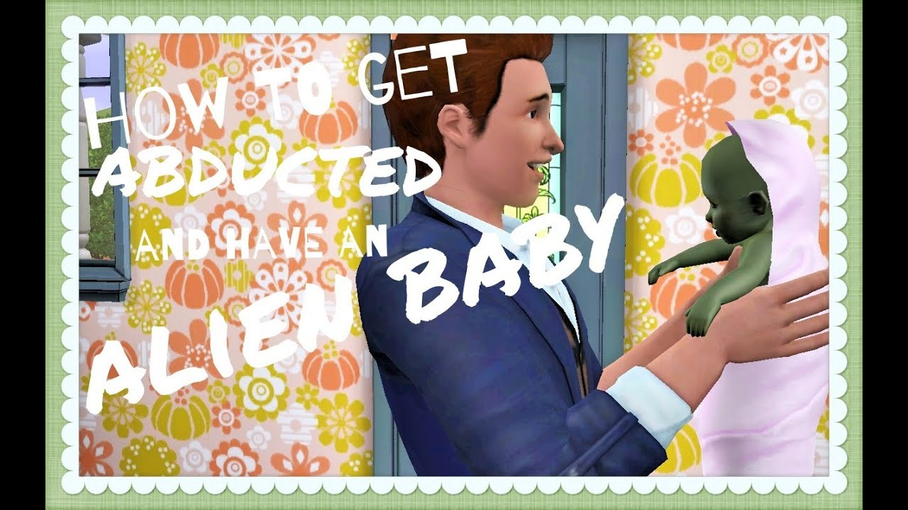 How To Get Abducted & Have an Alien Baby In The Sims 3