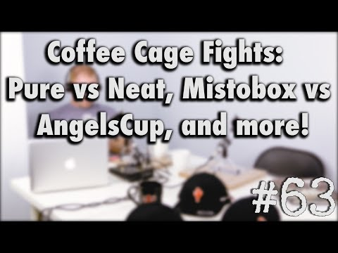 Podcast Episode #63 - Coffee Cage Fights: Pure vs Neat, Mistobox vs AngelsCup, and more!