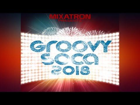 Groovy Soca 2018 | Machel Montano, Destra, Kes, Patrice Roberts, Nailah Blackman & More