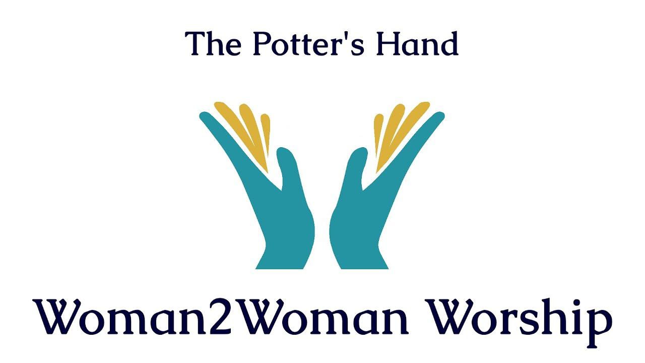 The Potter's Hand #Woman2WomanWorship