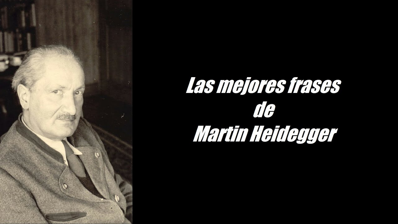 Frases Célebres De Martin Heidegger