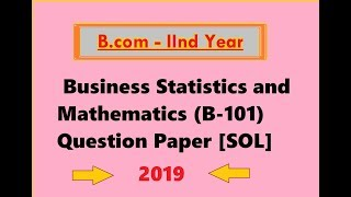 B.com 2nd Year - Business Statistics and Mathematics (B-101) 2019 Latest Question Paper [SOL]