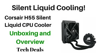 corsair h55 silent liquid cpu cooler unboxing and overview