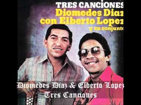 Diomedes Diaz & Elberto Lopez - Tres Canciones