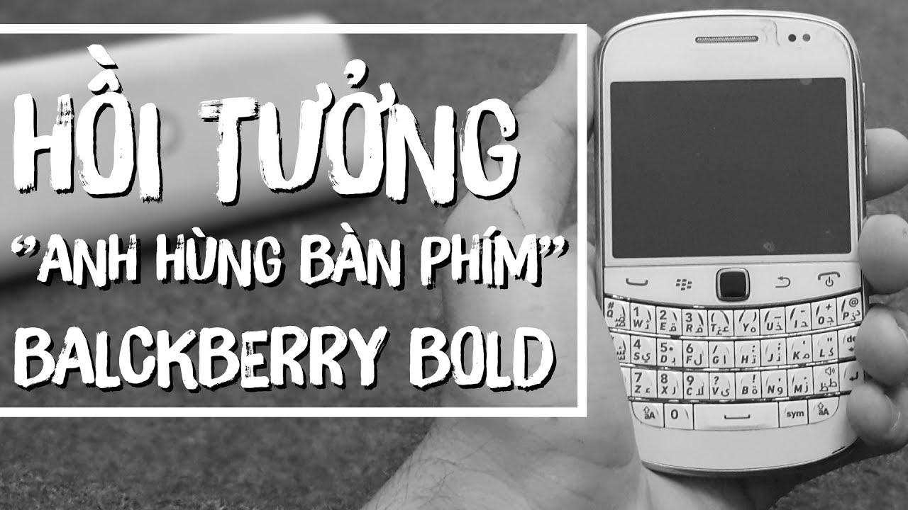 """Hồi tưởng Blackberry Bold – """"anh hùng bàn phím"""" cách đây 10 năm"""