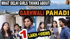 WHAT DELHI GIRLS THINKS ABOUT GARHWALI/PAHADI | DELHI GIRLS REACTIONS ON UTTARAKHAND PEOPLE