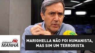 Marighella não foi humanista, mas sim um terrorista   Marco Antonio Villa
