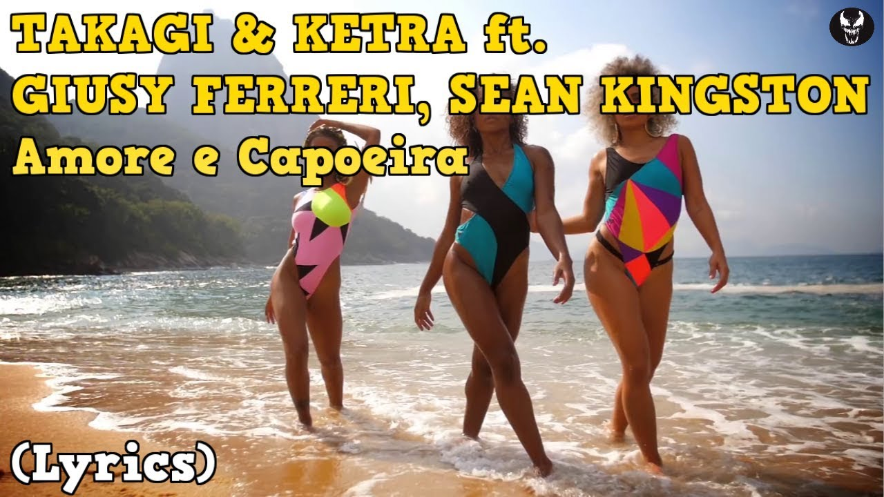 TAKAGI & KETRA ft. GIUSY FERRERI, SEAN KINGSTON - Amore e Capoeira (testo/lyrics)