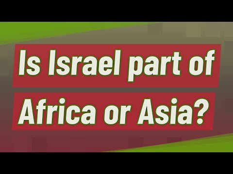 Is Israel Part Of Africa Or Asia?