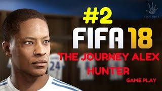 Fifa 18 The JOURNEY GAME PLAY PART #2 HD 60 FPS