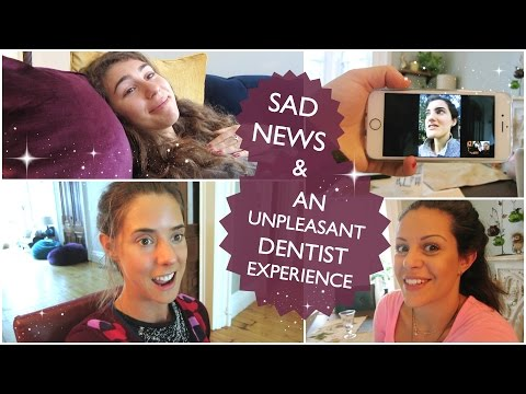 SAD NEWS & AN UNPLEASANT DENTIST EXPERIENCE
