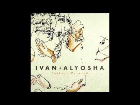 Ivan & Alyosha - Everything Is Burning