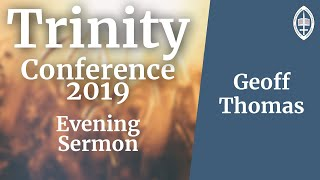 Trinity Conference - 2019 | Evening Sermon - Rev Geoff Thomas