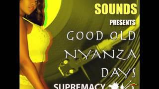 Good Old Nyanza Dayz 3   Supremacy Sounds Club Mix