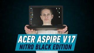 ACER ASPIRE V17 NITRO BLACK EDITION: РАЗОГНАТЬСЯ ПОБЫСТРЕЕ