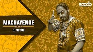 Machayenge (Remix)  DJ Scoob