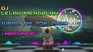 DJ LELAH KU MENGALAH - NAYUNDA REMIX VIRAL TIK TOK TERBARU 2020 FULL BASS SLOW ENJOOYY