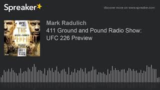 411 Ground and Pound Radio Show: UFC 226 Preview
