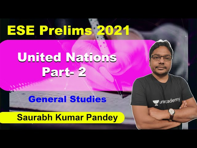 ESE Prelims 2021 | United Nations Part- II | General Studies | Saurabh Kumar Pandey