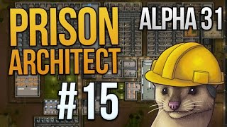 Let's Play Prison Architect - Part 15 - Deadly Update ★ Prison Architect Gameplay (Alpha 31)