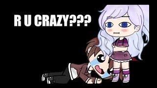 R U Crazy? | GMV | Gacha Life